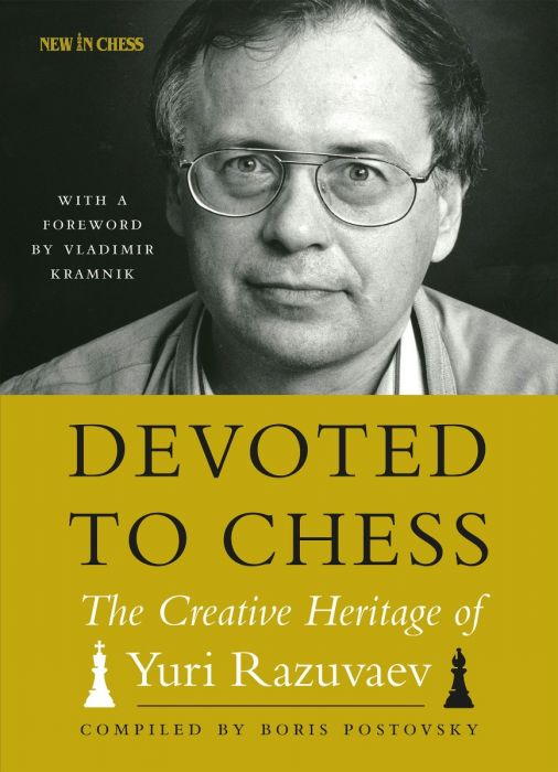 Devoted to Chess- The Creative Heritage of Yuri Razuvaev - Boris Postovsky