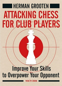 Attacking Chess for club players, Herman Grooten