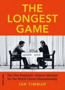 The Longest Game: The Five Kasparov — Karpov Matches for the World Chess Championship, Jan Timman - hardcover